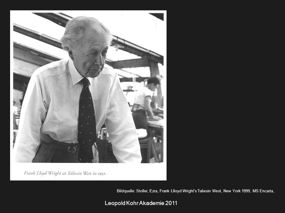Leopold Kohr Akademie 2011 Bildquelle: Stoller, Ezra, Frank Llloyd Wright s Taliesin West, New York 1999, MS Encarta,