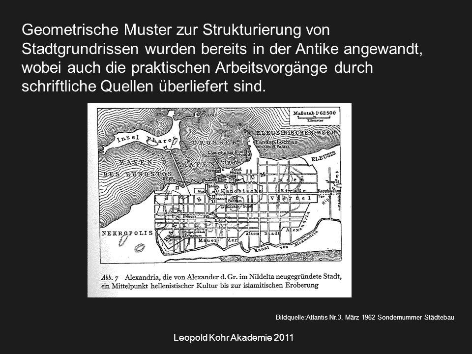 Leopold Kohr Akademie 2011 Geometrische Muster zur Strukturierung von Stadtgrundrissen wurden bereits in der Antike angewandt, wobei auch die praktischen Arbeitsvorgänge durch schriftliche Quellen überliefert sind.