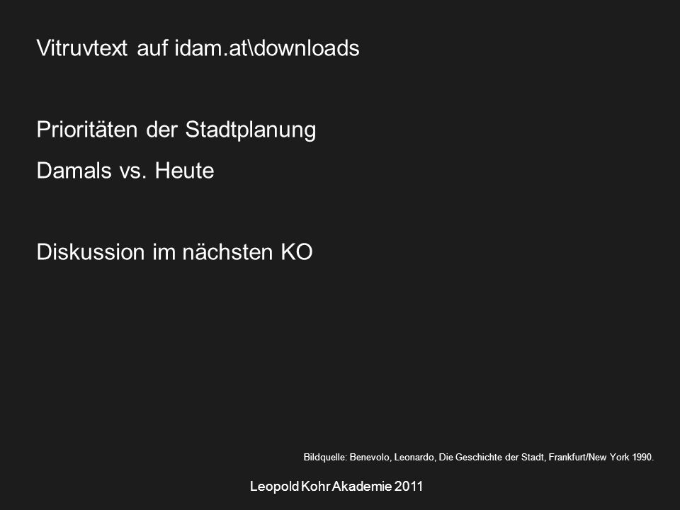 Leopold Kohr Akademie 2011 Vitruvtext auf idam.at\downloads Prioritäten der Stadtplanung Damals vs.
