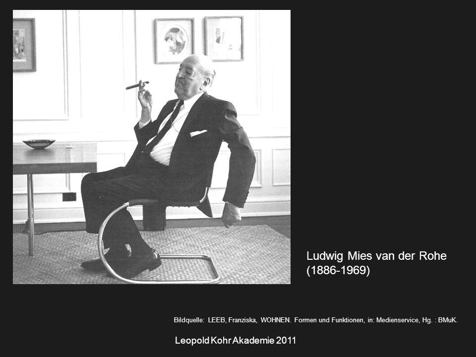 Leopold Kohr Akademie 2011 Ludwig Mies van der Rohe (1886-1969) Bildquelle: LEEB, Franziska, WOHNEN.