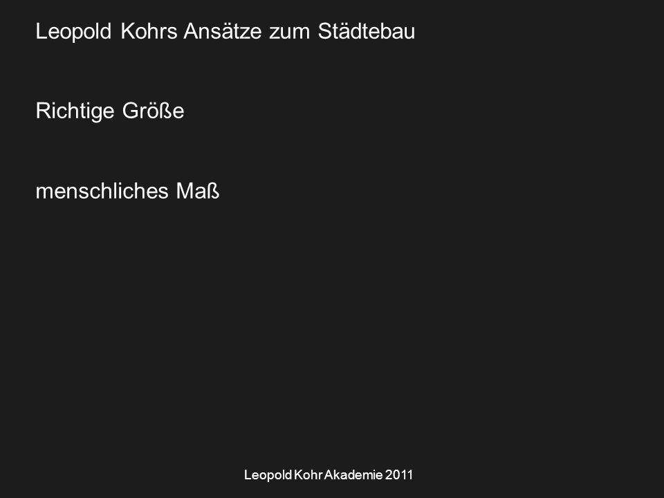 Leopold Kohr Akademie 2011 Leopold Kohrs Ansätze zum Städtebau Richtige Größe menschliches Maß