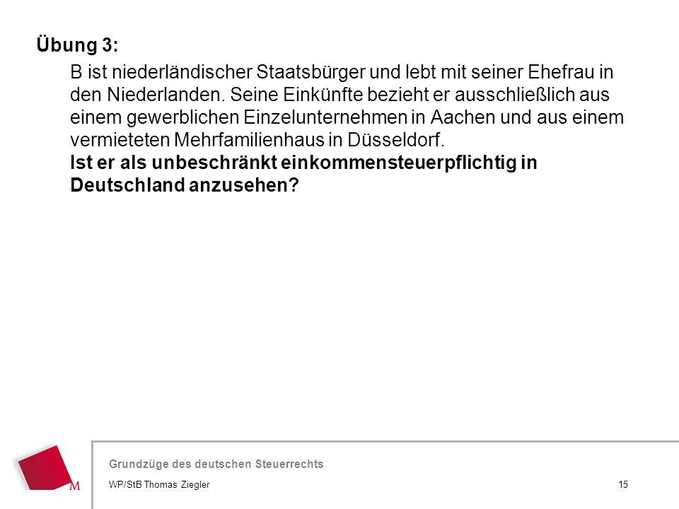 Hier wird der Titel der Präsentation wiederholt (Ansicht >Folienmaster) Grundzüge des deutschen Steuerrechts Übung 3: B ist niederländischer Staatsbür