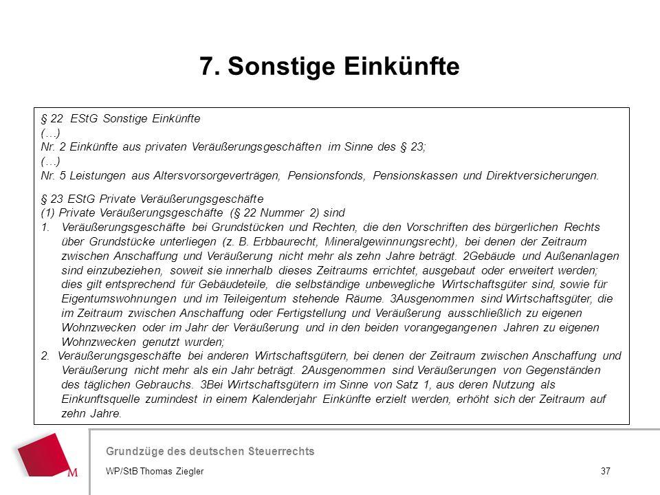 Hier wird der Titel der Präsentation wiederholt (Ansicht >Folienmaster) Grundzüge des deutschen Steuerrechts WP/StB Thomas Ziegler37 § 22 EStG Sonstig