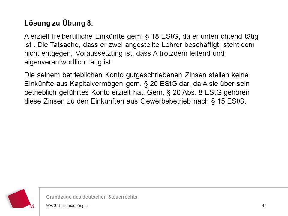 Hier wird der Titel der Präsentation wiederholt (Ansicht >Folienmaster) Grundzüge des deutschen Steuerrechts Lösung zu Übung 8: A erzielt freiberuflic