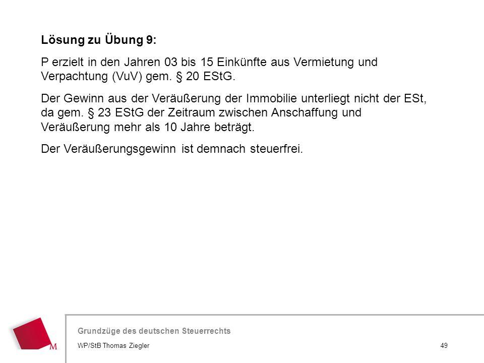 Hier wird der Titel der Präsentation wiederholt (Ansicht >Folienmaster) Grundzüge des deutschen Steuerrechts Lösung zu Übung 9: P erzielt in den Jahre