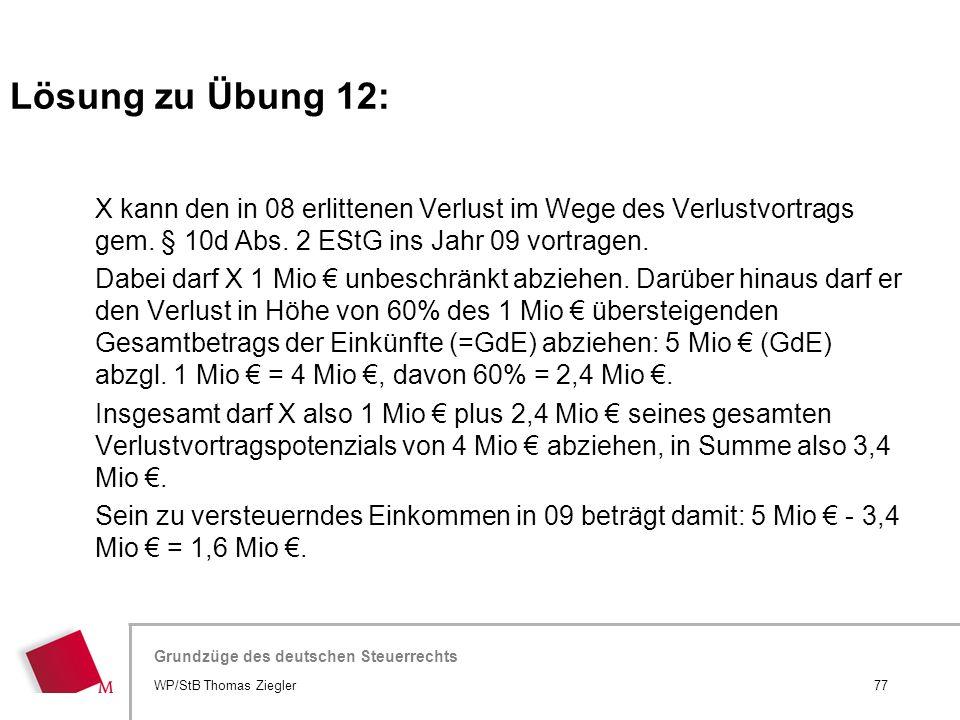 Hier wird der Titel der Präsentation wiederholt (Ansicht >Folienmaster) Grundzüge des deutschen Steuerrechts X kann den in 08 erlittenen Verlust im We