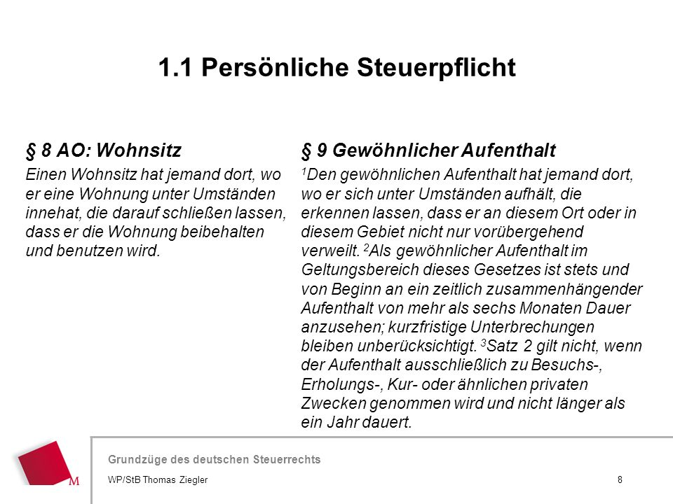 Hier wird der Titel der Präsentation wiederholt (Ansicht >Folienmaster) Grundzüge des deutschen Steuerrechts § 8 AO: Wohnsitz Einen Wohnsitz hat jeman