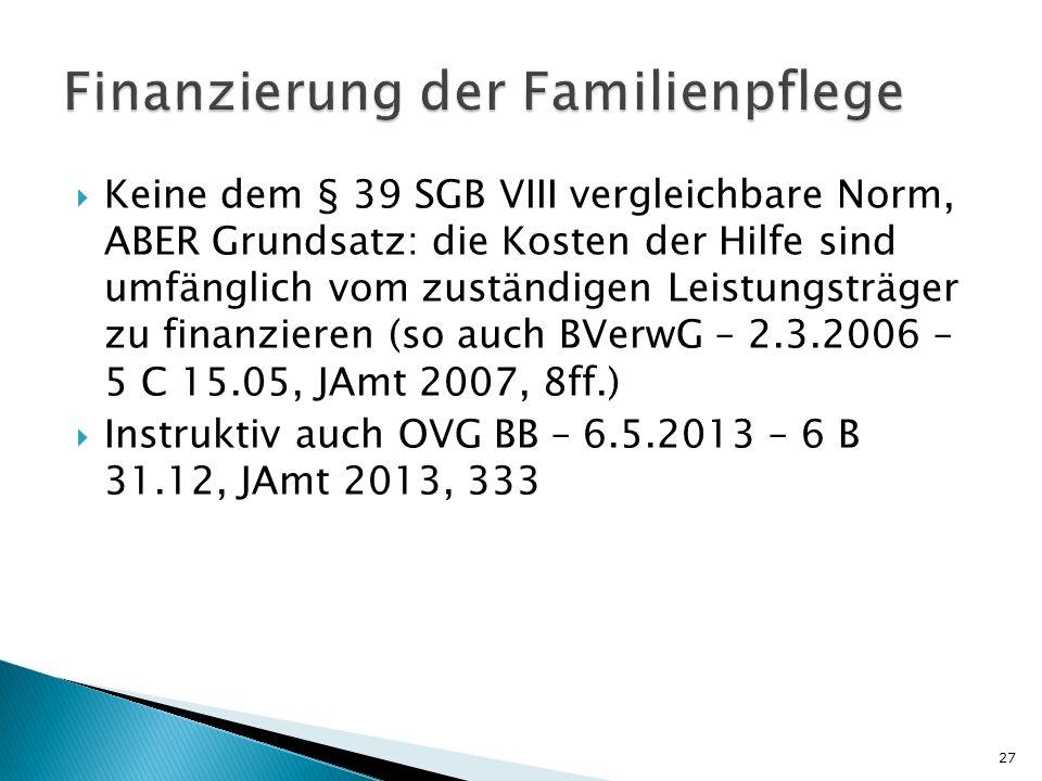  Keine dem § 39 SGB VIII vergleichbare Norm, ABER Grundsatz: die Kosten der Hilfe sind umfänglich vom zuständigen Leistungsträger zu finanzieren (so auch BVerwG – 2.3.2006 – 5 C 15.05, JAmt 2007, 8ff.)  Instruktiv auch OVG BB – 6.5.2013 – 6 B 31.12, JAmt 2013, 333 27
