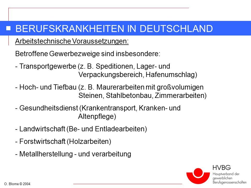 O. Blome © 2004 BERUFSKRANKHEITEN IN DEUTSCHLAND Arbeitstechnische Voraussetzungen: Betroffene Gewerbezweige sind insbesondere: - Transportgewerbe (z.
