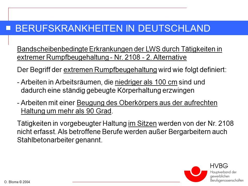 O. Blome © 2004 BERUFSKRANKHEITEN IN DEUTSCHLAND Bandscheibenbedingte Erkrankungen der LWS durch Tätigkeiten in extremer Rumpfbeugehaltung - Nr. 2108