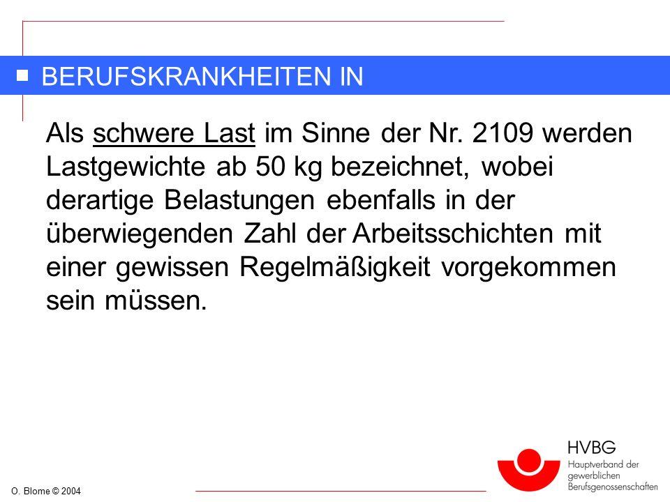 O. Blome © 2004 BERUFSKRANKHEITEN IN DEUTSCHLAND Als schwere Last im Sinne der Nr.