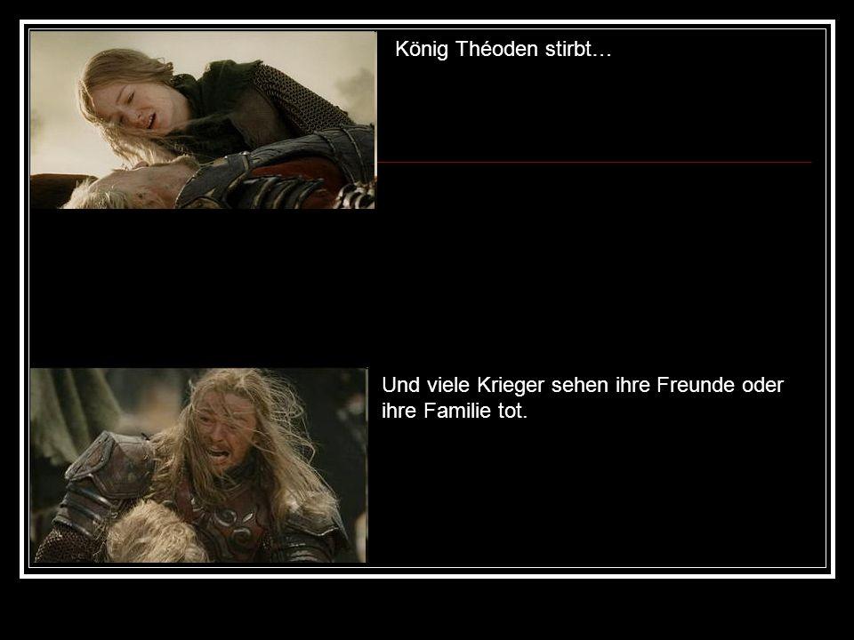 König Théoden stirbt… Und viele Krieger sehen ihre Freunde oder ihre Familie tot.