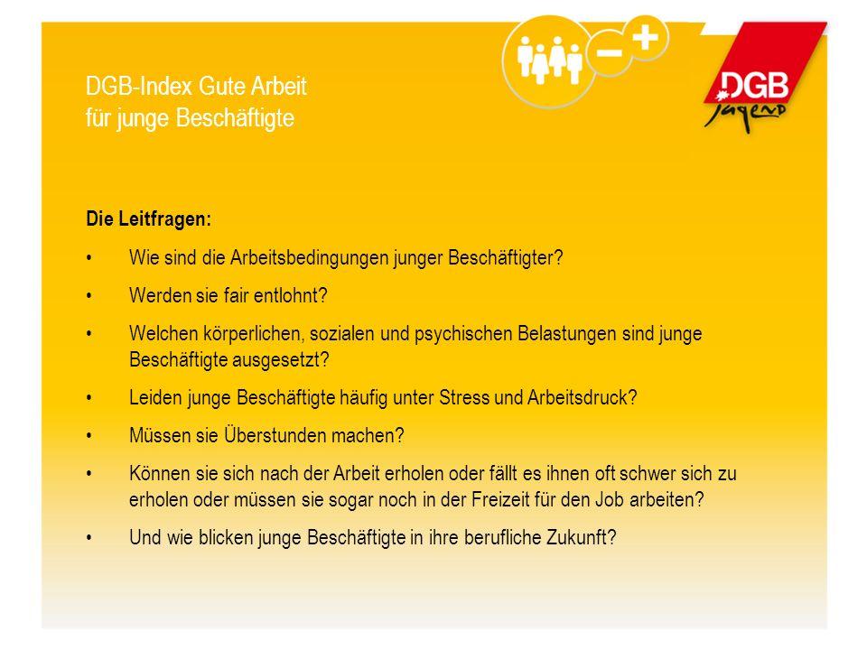 DGB-Index Gute Arbeit für junge Beschäftigte Die Leitfragen: Wie sind die Arbeitsbedingungen junger Beschäftigter.