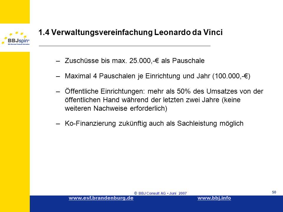 www.esf.brandenburg.dewww.esf.brandenburg.de www.bbj.infowww.bbj.info © BBJ Consult AG Juni 2007 50 1.4 Verwaltungsvereinfachung Leonardo da Vinci –Zuschüsse bis max.