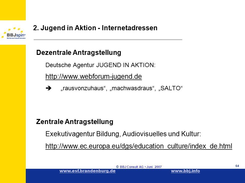 www.esf.brandenburg.dewww.esf.brandenburg.de www.bbj.infowww.bbj.info © BBJ Consult AG Juni 2007 64 2.