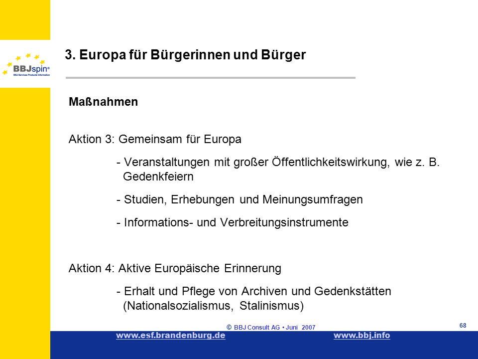 www.esf.brandenburg.dewww.esf.brandenburg.de www.bbj.infowww.bbj.info © BBJ Consult AG Juni 2007 68 Maßnahmen Aktion 3: Gemeinsam für Europa - Veranstaltungen mit großer Öffentlichkeitswirkung, wie z.