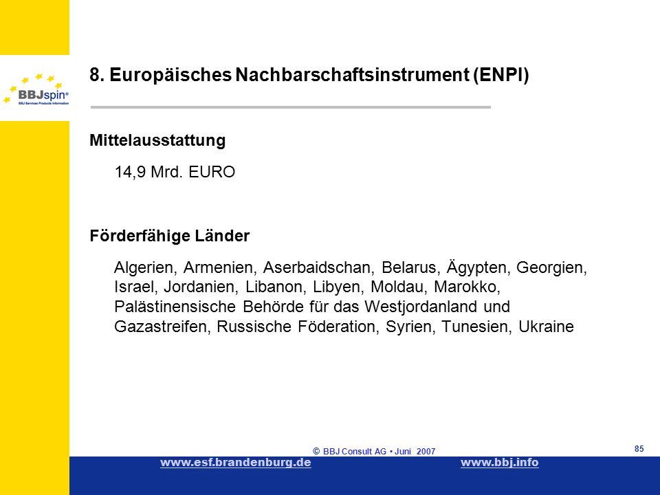 www.esf.brandenburg.dewww.esf.brandenburg.de www.bbj.infowww.bbj.info © BBJ Consult AG Juni 2007 85 Mittelausstattung 14,9 Mrd.