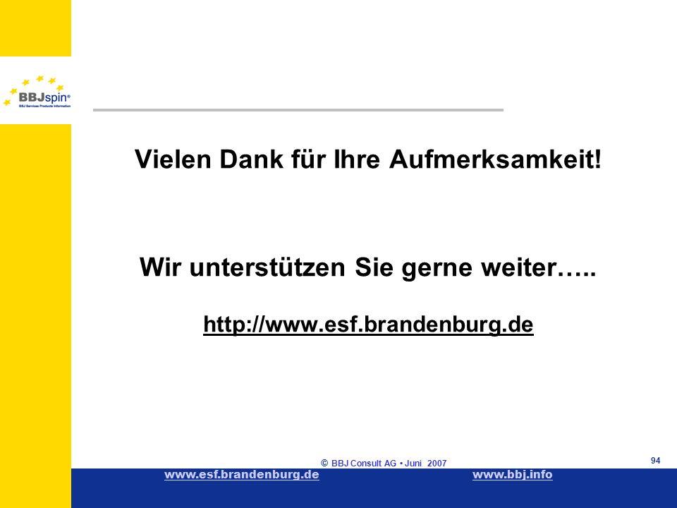 www.esf.brandenburg.dewww.esf.brandenburg.de www.bbj.infowww.bbj.info © BBJ Consult AG Juni 2007 94 Vielen Dank für Ihre Aufmerksamkeit.