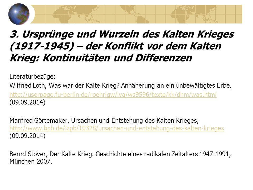 3. Ursprünge und Wurzeln des Kalten Krieges (1917-1945) – der Konflikt vor dem Kalten Krieg: Kontinuitäten und Differenzen Literaturbezüge: Wilfried L