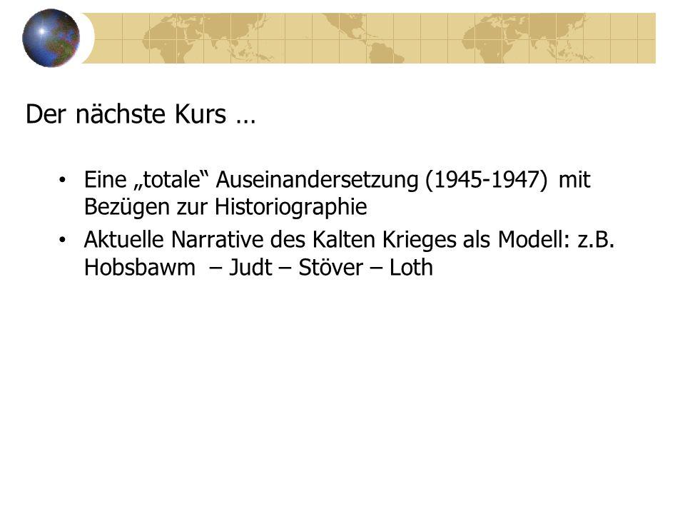 """Der nächste Kurs … Eine """"totale Auseinandersetzung (1945-1947) mit Bezügen zur Historiographie Aktuelle Narrative des Kalten Krieges als Modell: z.B."""