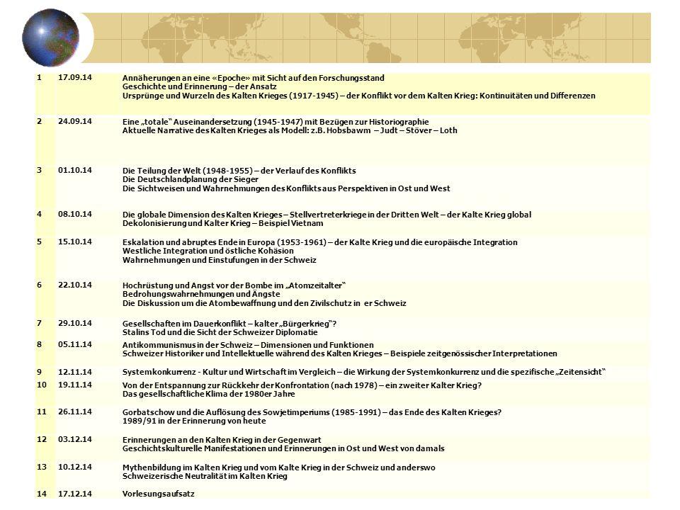"""117.09.14Annäherungen an eine «Epoche» mit Sicht auf den Forschungsstand Geschichte und Erinnerung – der Ansatz Ursprünge und Wurzeln des Kalten Krieges (1917-1945) – der Konflikt vor dem Kalten Krieg: Kontinuitäten und Differenzen 224.09.14Eine """"totale Auseinandersetzung (1945-1947) mit Bezügen zur Historiographie Aktuelle Narrative des Kalten Krieges als Modell: z.B."""