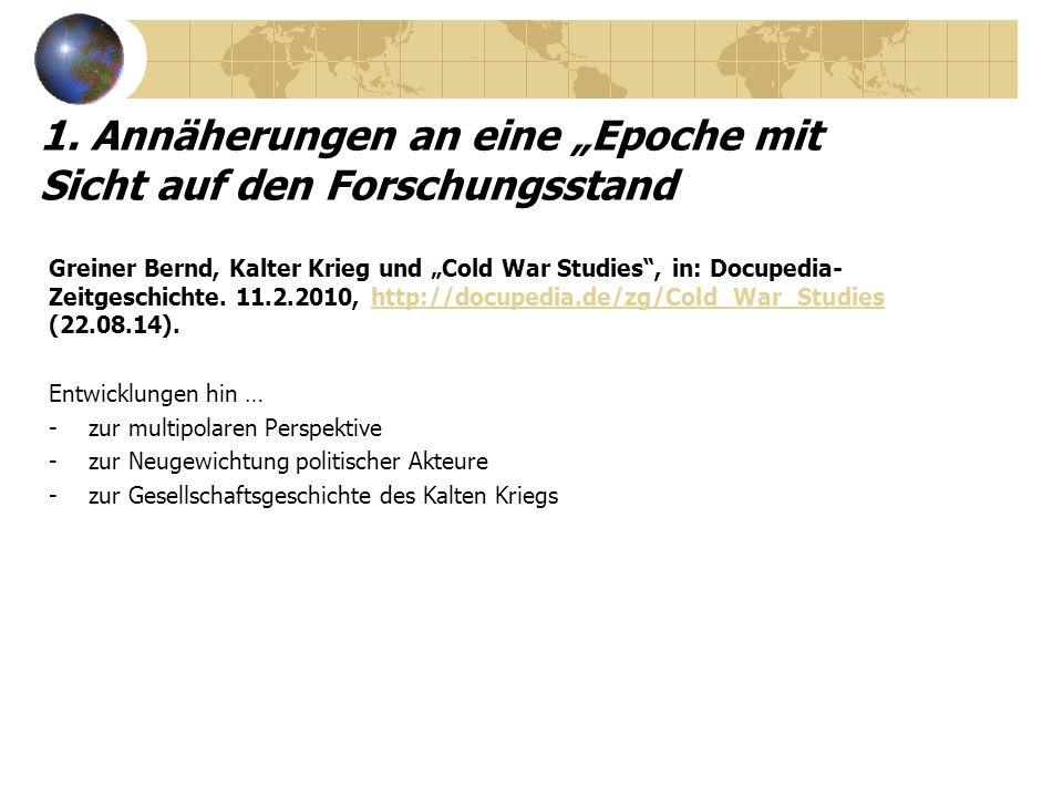 """1. Annäherungen an eine """"Epoche mit Sicht auf den Forschungsstand Greiner Bernd, Kalter Krieg und """"Cold War Studies"""", in: Docupedia- Zeitgeschichte. 1"""