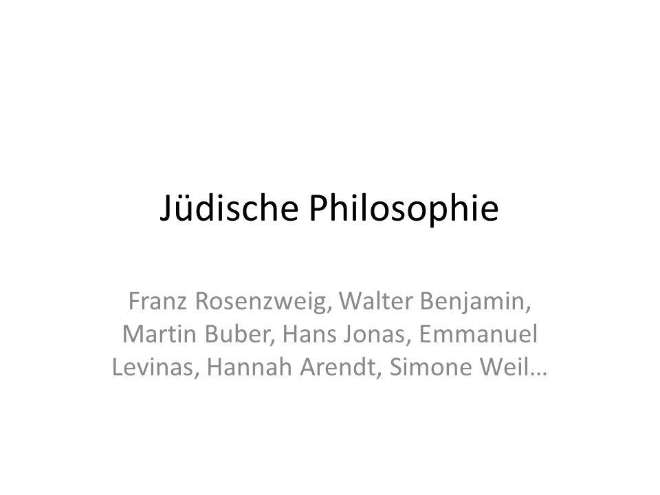 Jüdische Philosophie Franz Rosenzweig, Walter Benjamin, Martin Buber, Hans Jonas, Emmanuel Levinas, Hannah Arendt, Simone Weil…