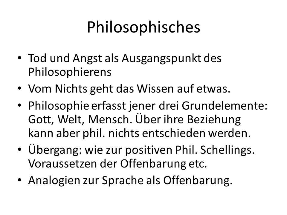 Philosophisches Tod und Angst als Ausgangspunkt des Philosophierens Vom Nichts geht das Wissen auf etwas. Philosophie erfasst jener drei Grundelemente