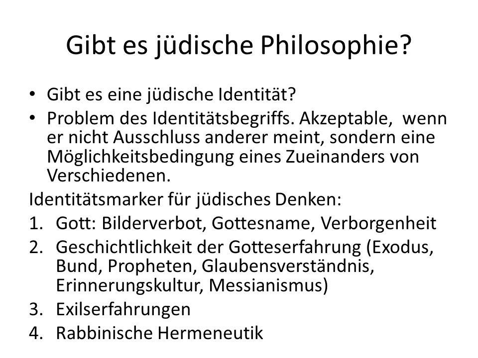Gibt es jüdische Philosophie? Gibt es eine jüdische Identität? Problem des Identitätsbegriffs. Akzeptable, wenn er nicht Ausschluss anderer meint, son