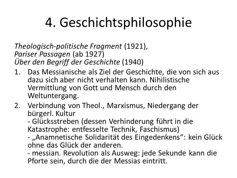 4. Geschichtsphilosophie Theologisch-politische Fragment (1921), Pariser Passagen (ab 1927) Über den Begriff der Geschichte (1940) 1.Das Messianische