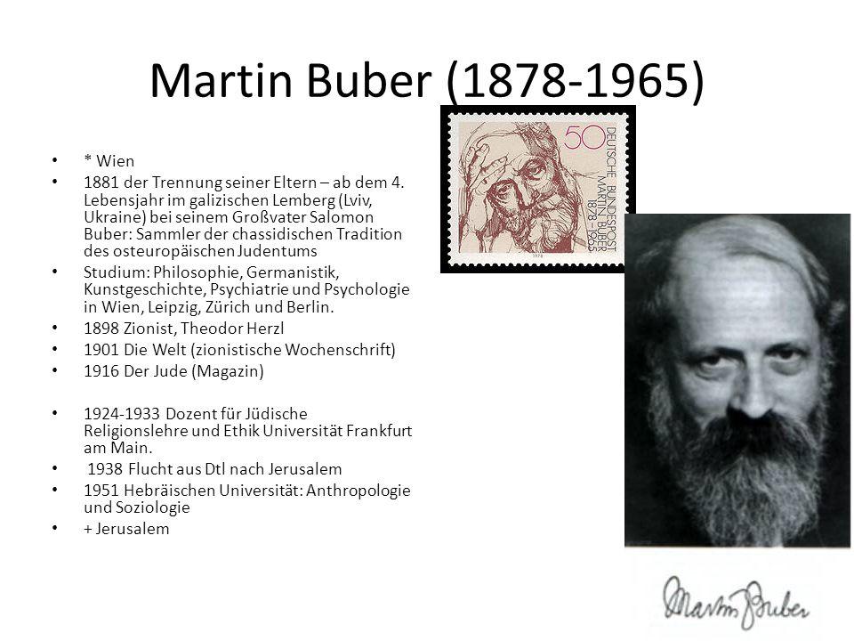Martin Buber (1878-1965) * Wien 1881 der Trennung seiner Eltern – ab dem 4. Lebensjahr im galizischen Lemberg (Lviv, Ukraine) bei seinem Großvater Sal