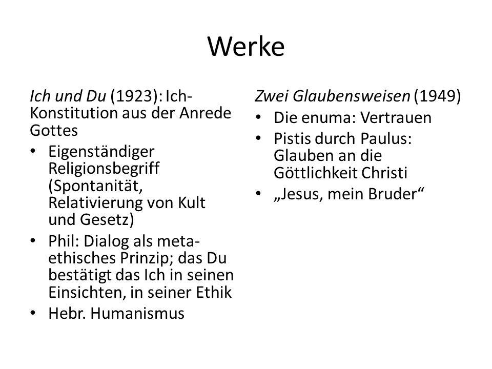 Werke Ich und Du (1923): Ich- Konstitution aus der Anrede Gottes Eigenständiger Religionsbegriff (Spontanität, Relativierung von Kult und Gesetz) Phil