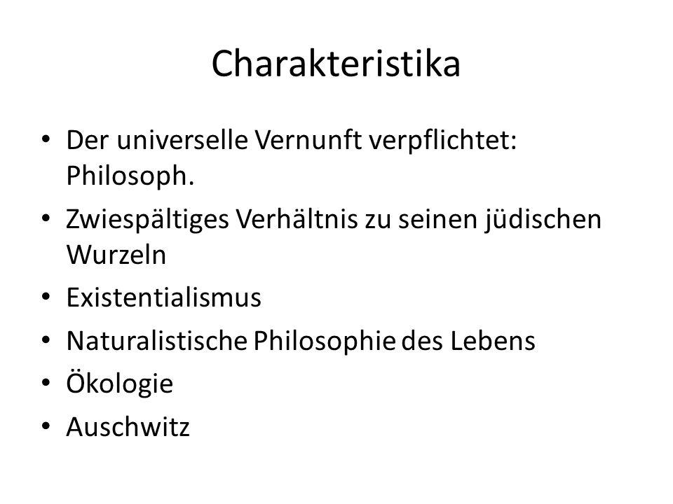 Charakteristika Der universelle Vernunft verpflichtet: Philosoph. Zwiespältiges Verhältnis zu seinen jüdischen Wurzeln Existentialismus Naturalistisch