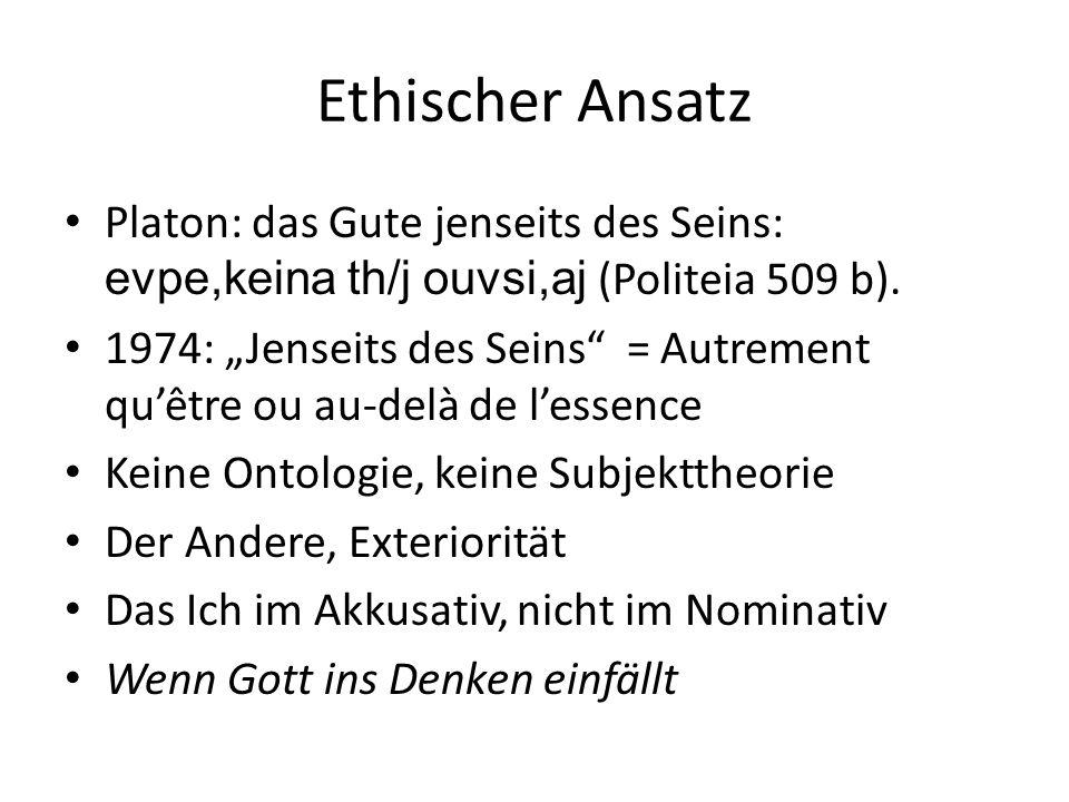 """Ethischer Ansatz Platon: das Gute jenseits des Seins: evpe,keina th/j ouvsi,aj (Politeia 509 b). 1974: """"Jenseits des Seins"""" = Autrement qu'être ou au-"""
