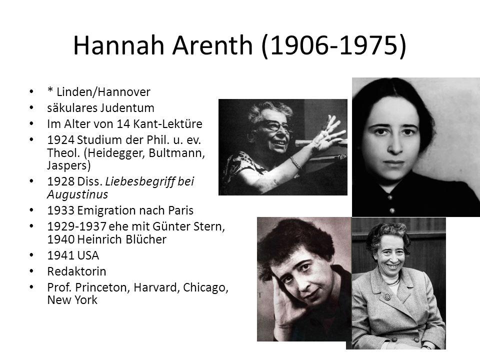 Hannah Arenth (1906-1975) * Linden/Hannover säkulares Judentum Im Alter von 14 Kant-Lektüre 1924 Studium der Phil. u. ev. Theol. (Heidegger, Bultmann,