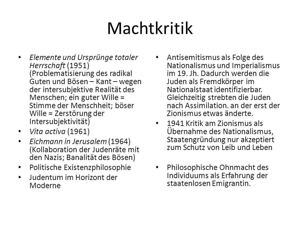 Machtkritik Elemente und Ursprünge totaler Herrschaft (1951) (Problematisierung des radikal Guten und Bösen – Kant – wegen der intersubjektive Realitä