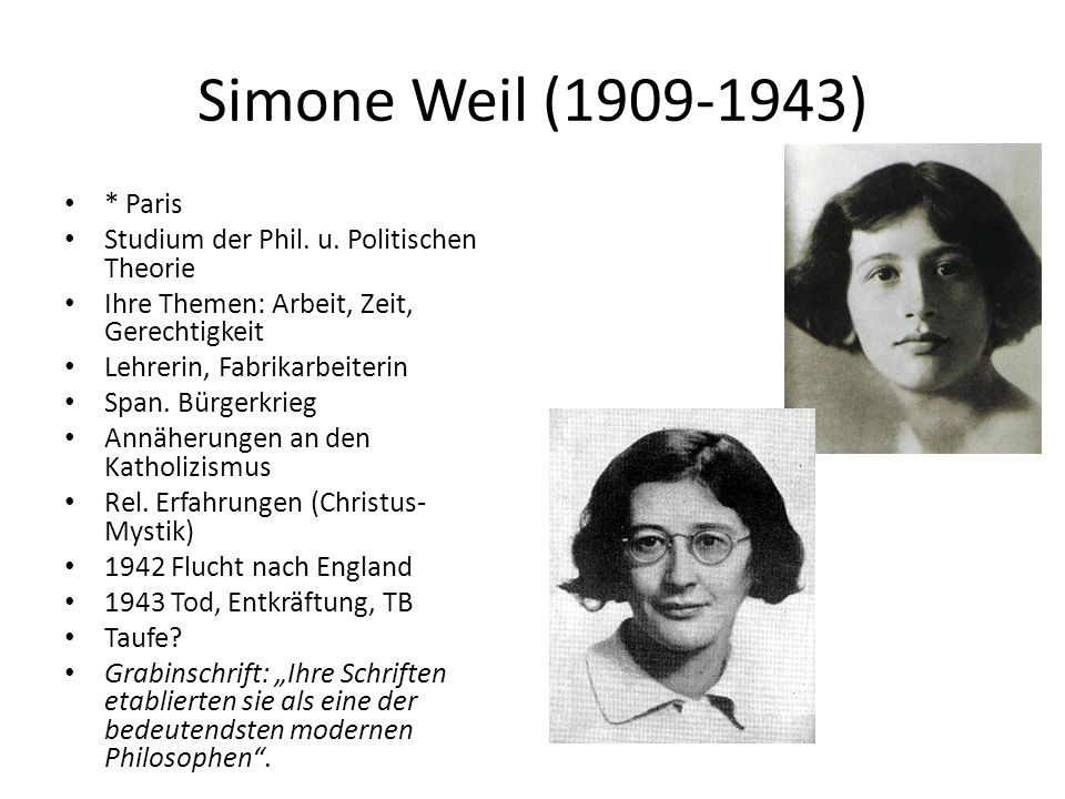 Simone Weil (1909-1943) * Paris Studium der Phil. u.