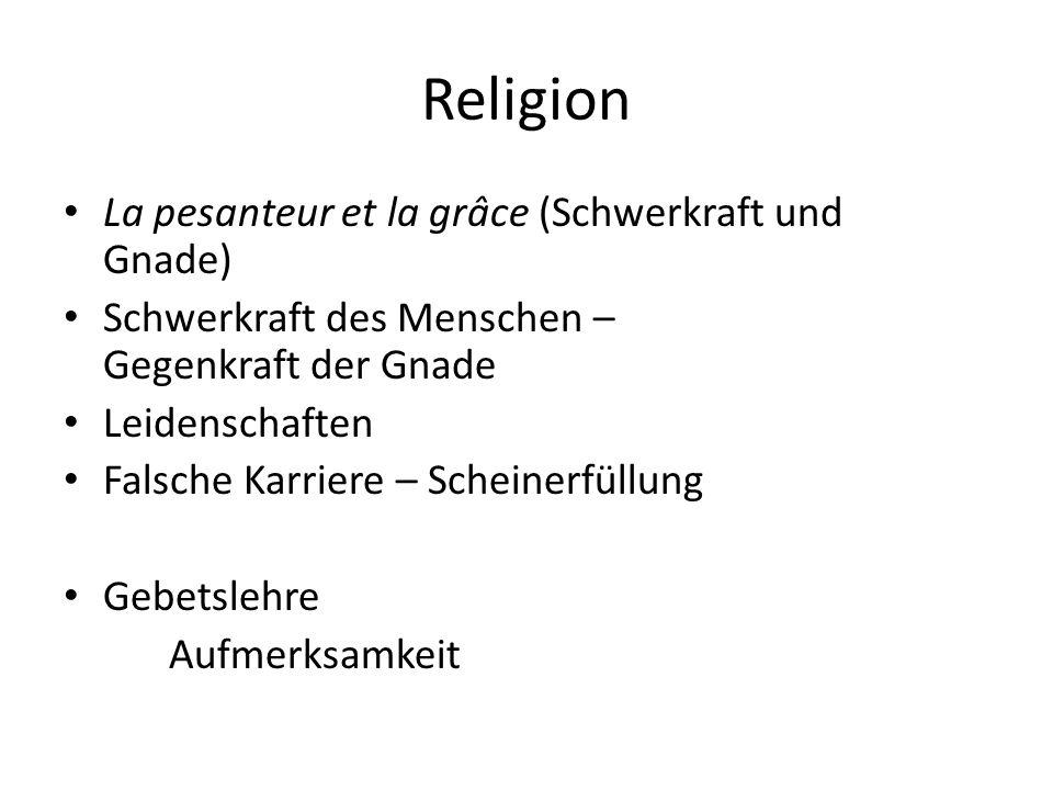 Religion La pesanteur et la grâce (Schwerkraft und Gnade) Schwerkraft des Menschen – Gegenkraft der Gnade Leidenschaften Falsche Karriere – Scheinerfü