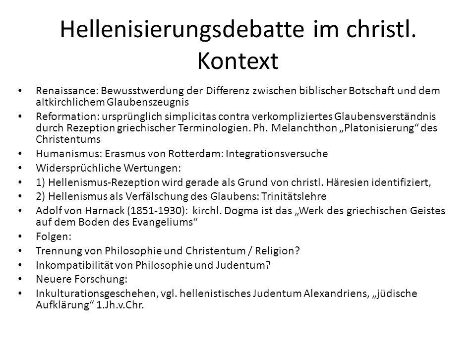Hellenisierungsdebatte im christl. Kontext Renaissance: Bewusstwerdung der Differenz zwischen biblischer Botschaft und dem altkirchlichem Glaubenszeug