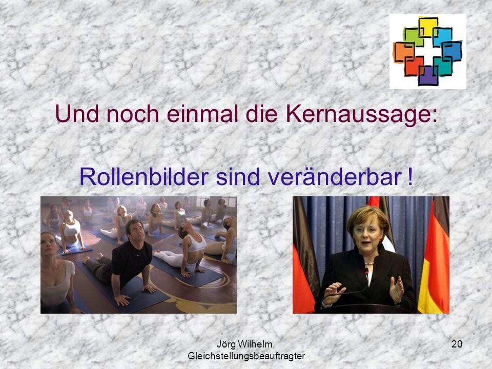 Jörg Wilhelm, Gleichstellungsbeauftragter 20 Und noch einmal die Kernaussage: Rollenbilder sind veränderbar !