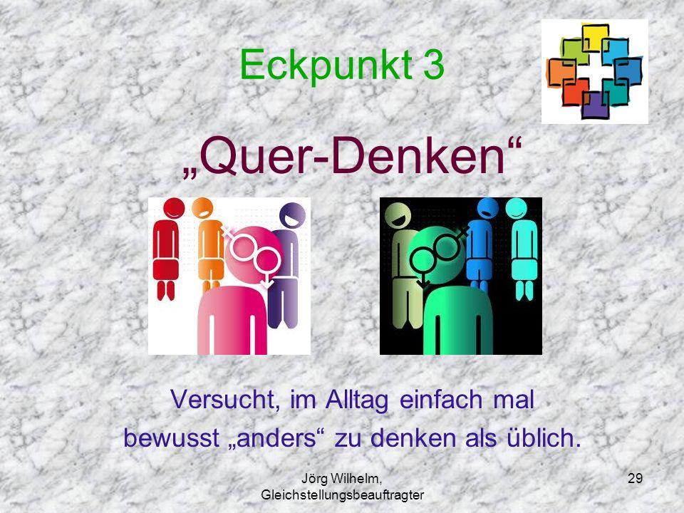 """Jörg Wilhelm, Gleichstellungsbeauftragter 29 Eckpunkt 3 """"Quer-Denken"""" Versucht, im Alltag einfach mal bewusst """"anders"""" zu denken als üblich."""