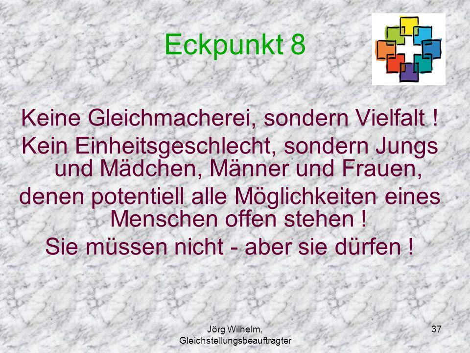 Jörg Wilhelm, Gleichstellungsbeauftragter 37 Eckpunkt 8 Keine Gleichmacherei, sondern Vielfalt ! Kein Einheitsgeschlecht, sondern Jungs und Mädchen, M