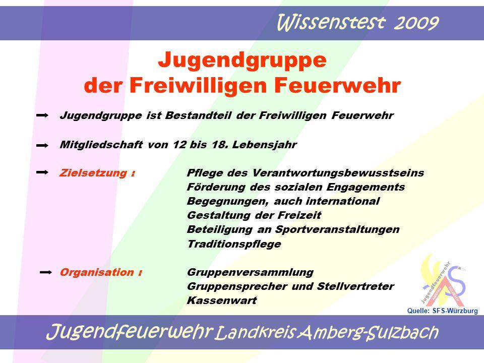 Jugendfeuerwehr Landkreis Amberg-Sulzbach Wissenstest 2009 Quelle: SFS-Würzburg Jugendgruppe der Freiwilligen Feuerwehr Jugendgruppe ist Bestandteil der Freiwilligen Feuerwehr Mitgliedschaft von 12 bis 18.