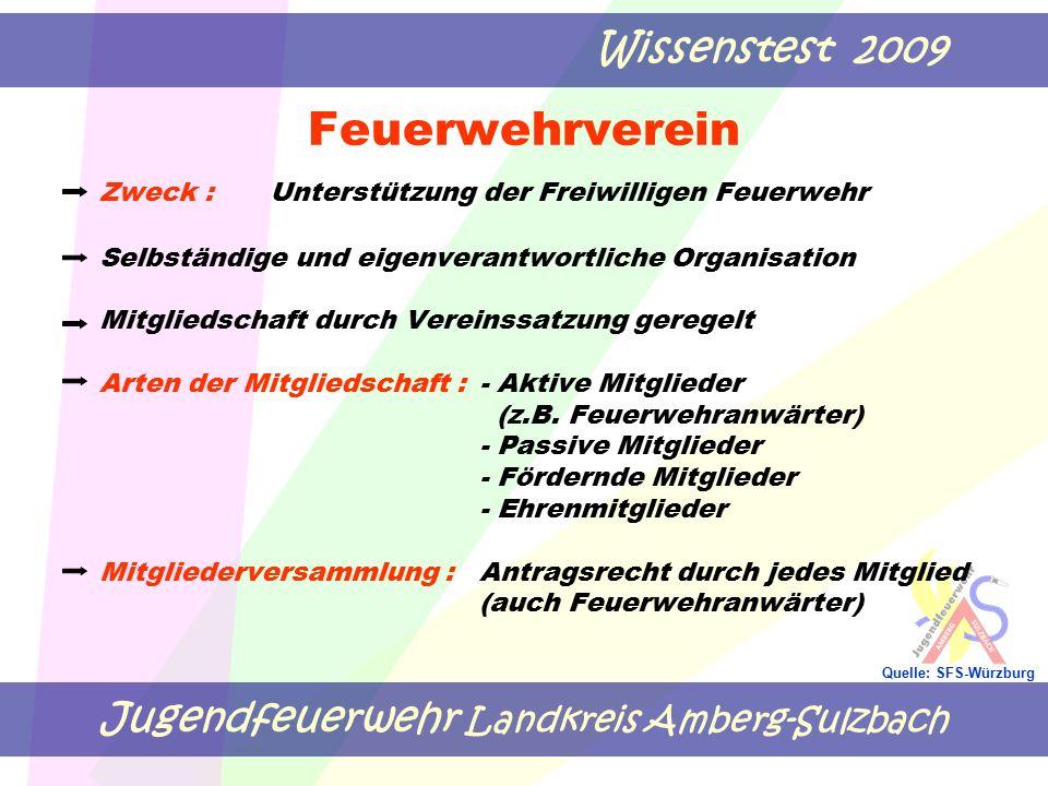 Jugendfeuerwehr Landkreis Amberg-Sulzbach Wissenstest 2009 Quelle: SFS-Würzburg Feuerwehrverein Zweck :Unterstützung der Freiwilligen Feuerwehr Selbst