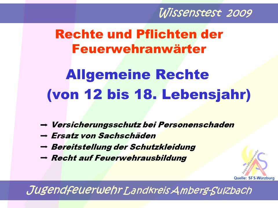 Jugendfeuerwehr Landkreis Amberg-Sulzbach Wissenstest 2009 Quelle: SFS-Würzburg Rechte und Pflichten der Feuerwehranwärter Allgemeine Rechte (von 12 bis 18.