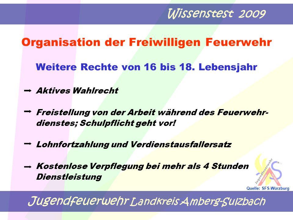 Jugendfeuerwehr Landkreis Amberg-Sulzbach Wissenstest 2009 Quelle: SFS-Würzburg Organisation der Freiwilligen Feuerwehr Weitere Rechte von 16 bis 18.