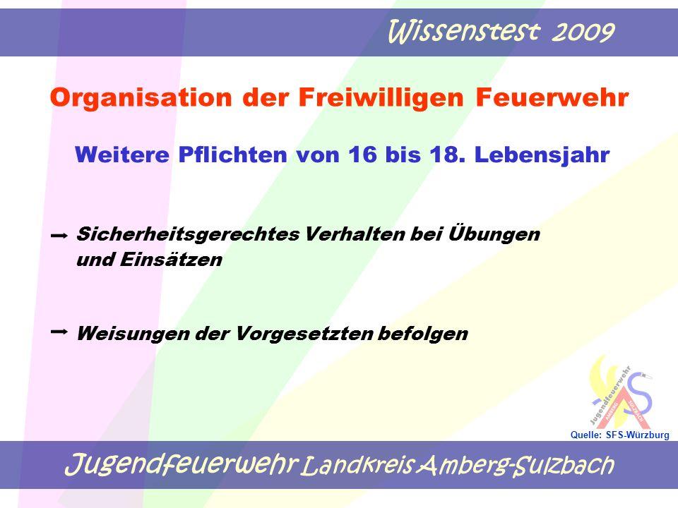Jugendfeuerwehr Landkreis Amberg-Sulzbach Wissenstest 2009 Quelle: SFS-Würzburg Organisation der Freiwilligen Feuerwehr Weitere Pflichten von 16 bis 1