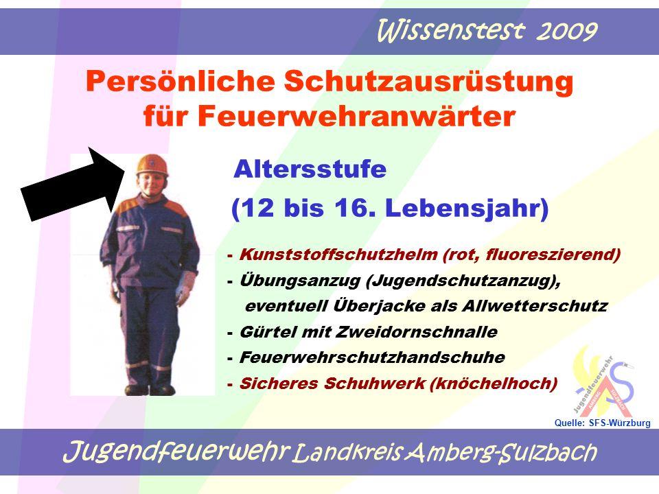 Jugendfeuerwehr Landkreis Amberg-Sulzbach Wissenstest 2009 Quelle: SFS-Würzburg Persönliche Schutzausrüstung für Feuerwehranwärter Altersstufe (12 bis