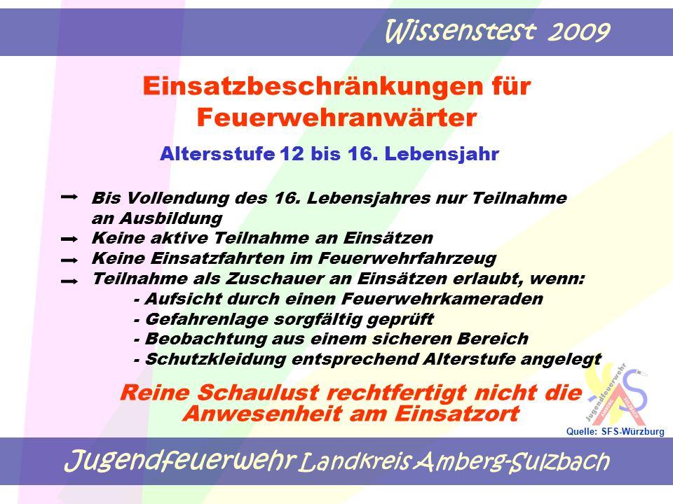 Jugendfeuerwehr Landkreis Amberg-Sulzbach Wissenstest 2009 Quelle: SFS-Würzburg Einsatzbeschränkungen für Feuerwehranwärter Altersstufe 12 bis 16. Leb