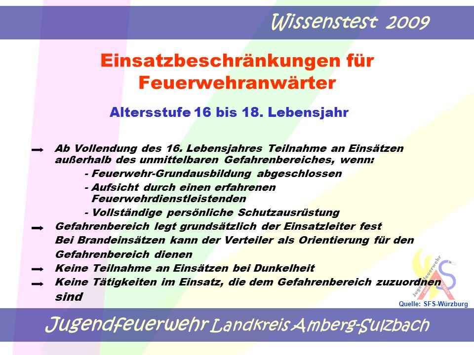 Jugendfeuerwehr Landkreis Amberg-Sulzbach Wissenstest 2009 Quelle: SFS-Würzburg Einsatzbeschränkungen für Feuerwehranwärter Altersstufe 16 bis 18. Leb